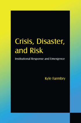Crisis, Disaster and Risk: Institutional Response and Emergence: Institutional Response and Emergence book cover
