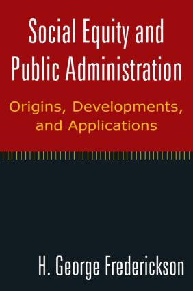 Social Equity and Public Administration: Origins, Developments, and Applications: Origins, Developments, and Applications, 1st Edition (Paperback) book cover