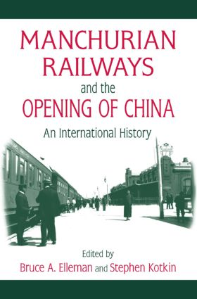 Manchurian Railways and the Opening of China: An International History: An International History, 1st Edition (Hardback) book cover