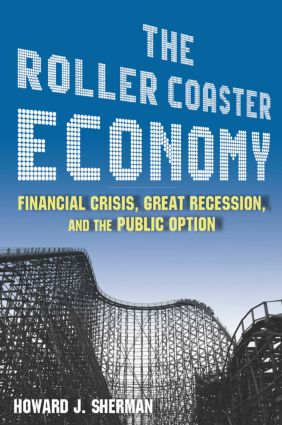 The Roller Coaster Economy: Financial Crisis, Great Recession, and the Public Option: Financial Crisis, Great Recession, and the Public Option, 1st Edition (Paperback) book cover