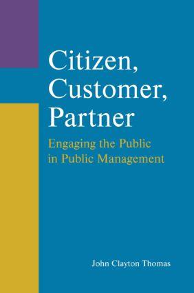 Citizen, Customer, Partner: Engaging the Public in Public Management