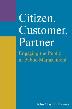 Citizen, Customer, Partner: Engaging the Public in Public Management: Engaging the Public in Public Management, 2nd Edition (Paperback) book cover