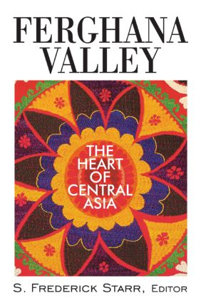 Ferghana Valley: The Heart of Central Asia, 1st Edition (e-Book) book cover