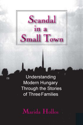 Scandal in a Small Town: Understanding Modern Hungary Through the Stories of Three Families, 1st Edition (Paperback) book cover