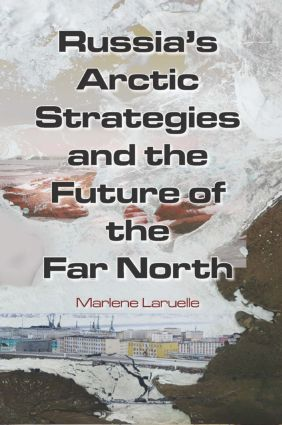 Russia's Arctic Strategies and the Future of the Far North: 1st Edition (Paperback) book cover