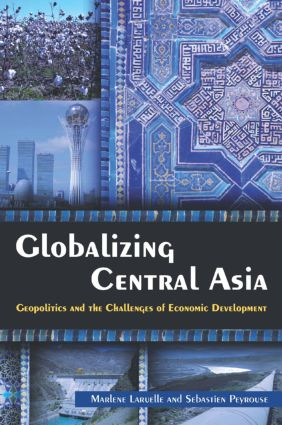 Globalizing Central Asia: Geopolitics and the Challenges of Economic Development, 1st Edition (Paperback) book cover