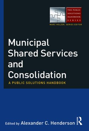 Municipal Shared Services and Consolidation: A Public Solutions Handbook, 1st Edition (Paperback) book cover