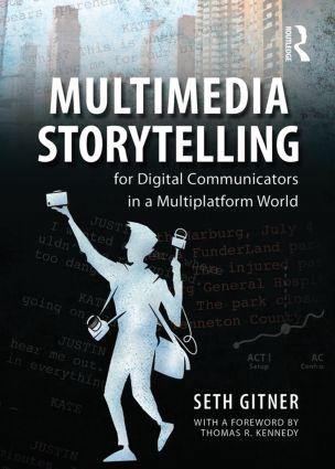 Multimedia Storytelling for Digital Communicators in a Multiplatform World: 1st Edition (Paperback) book cover