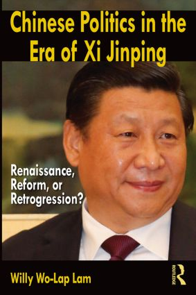 Chinese Politics in the Era of Xi Jinping: Renaissance, Reform, or Retrogression? book cover