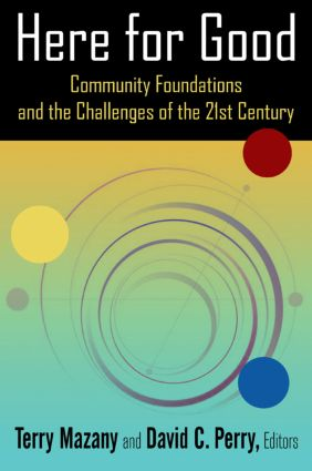Here for Good: Community Foundations and the Challenges of the 21st Century: Community Foundations and the Challenges of the 21st Century, 1st Edition (Paperback) book cover