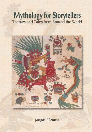 Mythology for Storytellers: Themes and Tales from Around the World: Themes and Tales from Around the World, 1st Edition (Hardback) book cover