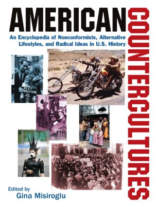 American Countercultures: An Encyclopedia of Nonconformists, Alternative Lifestyles, and Radical Ideas in U.S. History: An Encyclopedia of Nonconformists, Alternative Lifestyles, and Radical Ideas in U.S. History, 1st Edition (Hardback) book cover
