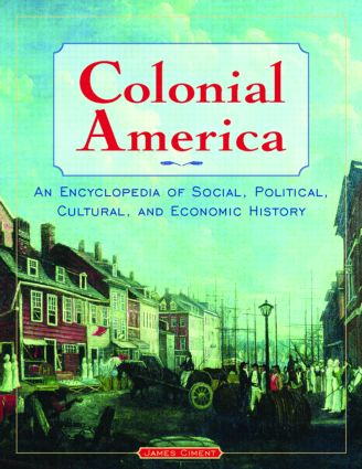 Colonial America: An Encyclopedia of Social, Political, Cultural, and Economic History: An Encyclopedia of Social, Political, Cultural, and Economic History, 1st Edition (Hardback) book cover