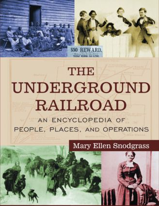 The Underground Railroad: An Encyclopedia of People, Places, and Operations, 1st Edition (e-Book) book cover