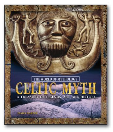 Celtic Myth: A Treasury of Legends, Art, and History: A Treasury of Legends, Art, and History, 1st Edition (Hardback) book cover
