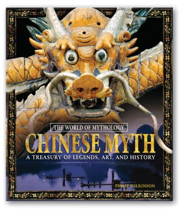 Chinese Myth: A Treasury of Legends, Art, and History: A Treasury of Legends, Art, and History, 1st Edition (Hardback) book cover