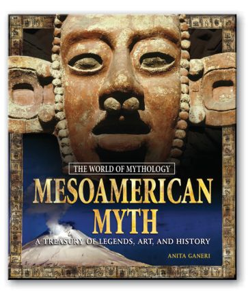 Mesoamerican Myth: A Treasury of Central American Legends, Art, and History: A Treasury of Central American Legends, Art, and History, 1st Edition (Hardback) book cover