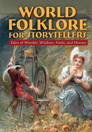 World Folklore for Storytellers: Tales of Wonder, Wisdom, Fools, and Heroes: Tales of Wonder, Wisdom, Fools, and Heroes, 1st Edition (Hardback) book cover