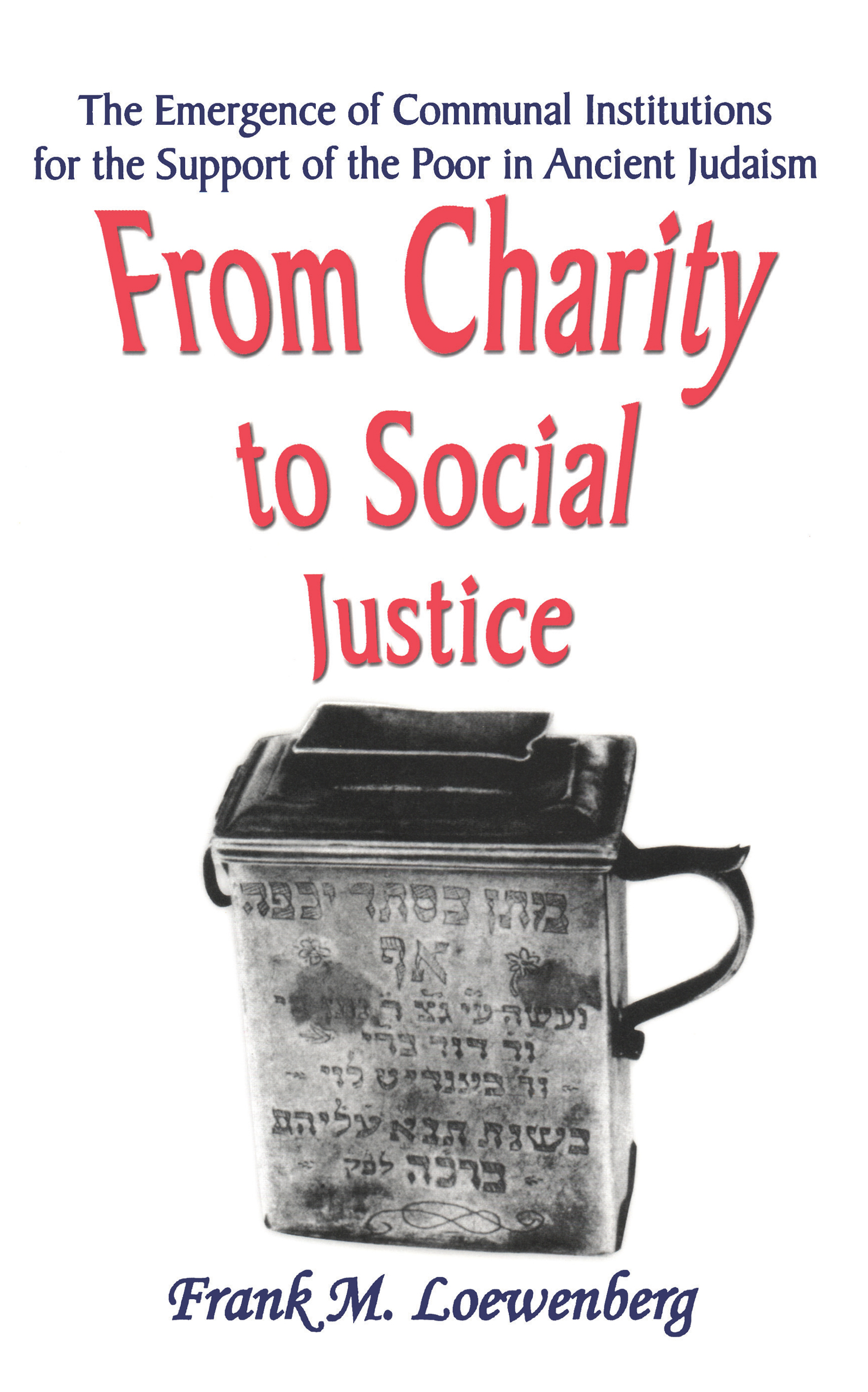 From Charity to Social Justice: The Emergence of Communal Institutions for the Support of the Poor in Ancient Judaism, 1st Edition (Hardback) book cover