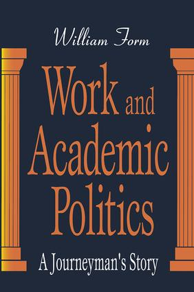 Work and Academic Politics: A Journeyman's Story, 1st Edition (Hardback) book cover
