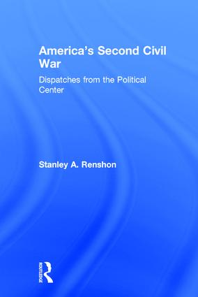 America's Second Civil War: Dispatches from the Political Center, 1st Edition (Hardback) book cover