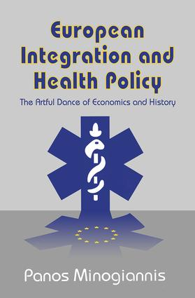 European Integration and Health Policy: The Artful Dance of Economics and History book cover