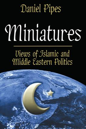 Miniatures: Views of Islamic and Middle Eastern Politics, 1st Edition (Hardback) book cover