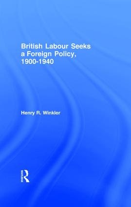 British Labour Seeks a Foreign Policy, 1900-1940: 1st Edition (Hardback) book cover