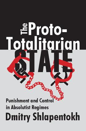 The Proto-totalitarian State: Punishment and Control in Absolutist Regimes, 1st Edition (Hardback) book cover