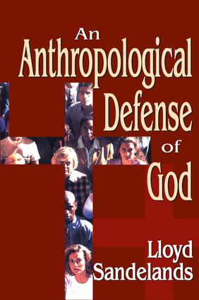 An Anthropological Defense of God: 1st Edition (Hardback) book cover