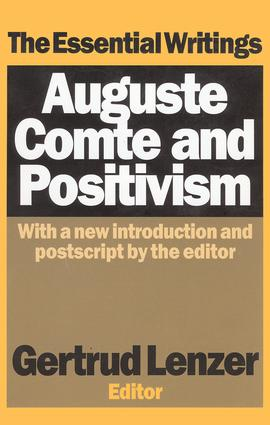 Auguste Comte and Positivism: The Essential Writings, 1st Edition (Paperback) book cover