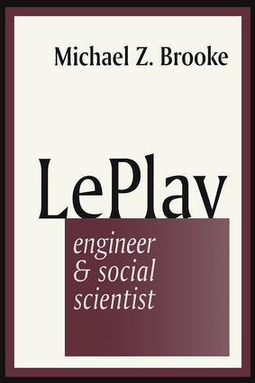 Le Play: Engineer and Social Scientist, 1st Edition (Paperback) book cover