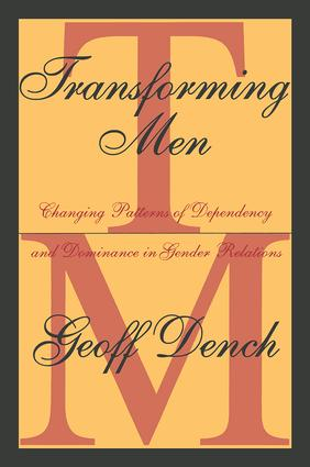 Transforming Men: Changing Patterns of Dependency and Dominance in Gender Relations, 1st Edition (Paperback) book cover