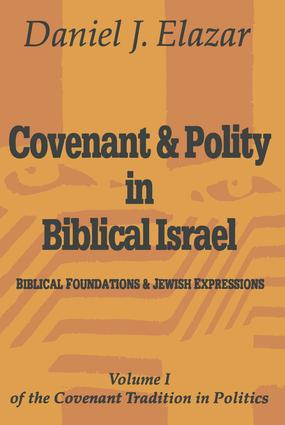 Covenant and Polity in Biblical Israel: Volume 1, Biblical Foundations and Jewish Expressions: Covenant Tradition in Politics, 1st Edition (Paperback) book cover