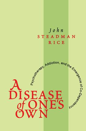 A Disease of One's Own: Psychotherapy, Addiction and the Emergence of Co-dependency, 1st Edition (Paperback) book cover