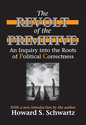 The Revolt of the Primitive: An Inquiry into the Roots of Political Correctness, 1st Edition (Paperback) book cover