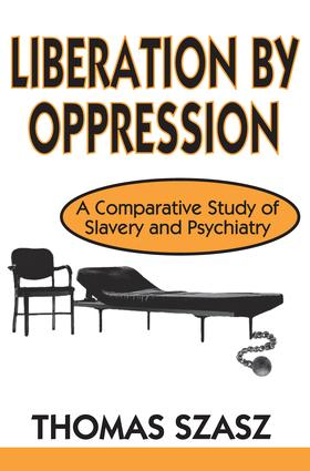 Liberation by Oppression: A Comparative Study of Slavery and Psychiatry, 1st Edition (Paperback) book cover
