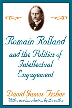 Romain Rolland and the Politics of the Intellectual Engagement: 1st Edition (Paperback) book cover