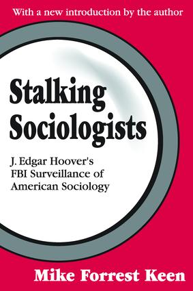 Stalking Sociologists: J. Edgar Hoover's FBI Surveillance of American Sociology, 1st Edition (Paperback) book cover