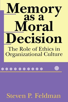 Memory as a Moral Decision: The Role of Ethics in Organizational Culture, 1st Edition (Paperback) book cover