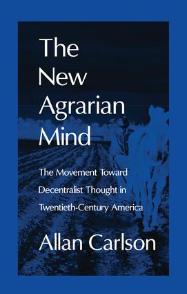 The New Agrarian Mind: The Movement Toward Decentralist Thought in Twentieth-Century America, 1st Edition (Paperback) book cover