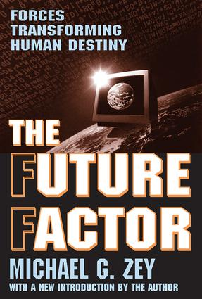 The Future Factor: Forces Transforming Human Destiny, 1st Edition (Paperback) book cover