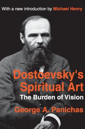 Dostoevsky's Spiritual Art: The Burden of Vision, 1st Edition (Paperback) book cover