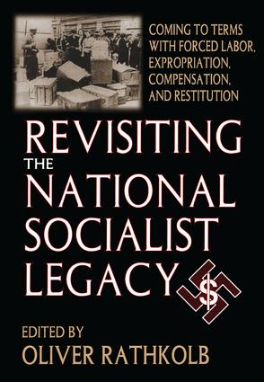 Revisiting the National Socialist Legacy: Coming to Terms with Forced Labor, Expropriation, Compensation, and Restitution, 1st Edition (Hardback) book cover