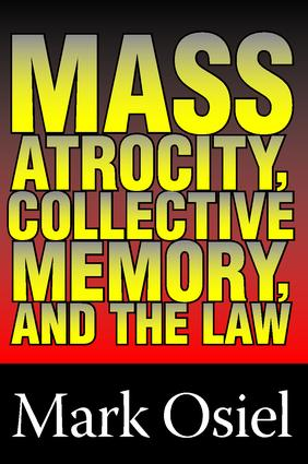 Mass Atrocity, Collective Memory, and the Law: 1st Edition (Paperback) book cover