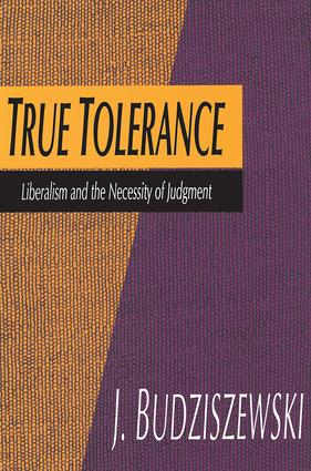 True Tolerance: Liberalism and the Necessity of Judgment, 1st Edition (Paperback) book cover