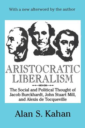 Aristocratic Liberalism: The Social and Political Thought of Jacob Burckhardt, John Stuart Mill, and Alexis De Tocqueville, 1st Edition (Paperback) book cover