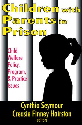 Children with Parents in Prison: Child Welfare Policy, Program, and Practice Issues, 1st Edition (Paperback) book cover