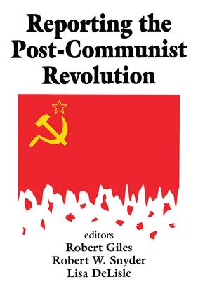 Reporting the Post-communist Revolution: 1st Edition (Paperback) book cover