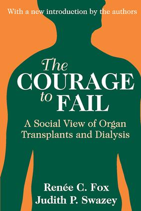 The Courage to Fail: A Social View of Organ Transplants and Dialysis, 1st Edition (Paperback) book cover